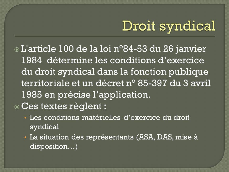 L'article 100 de la loi n°84-53 du 26 janvier 1984 détermine les conditions dexercice du droit syndical dans la fonction publique territoriale et un d