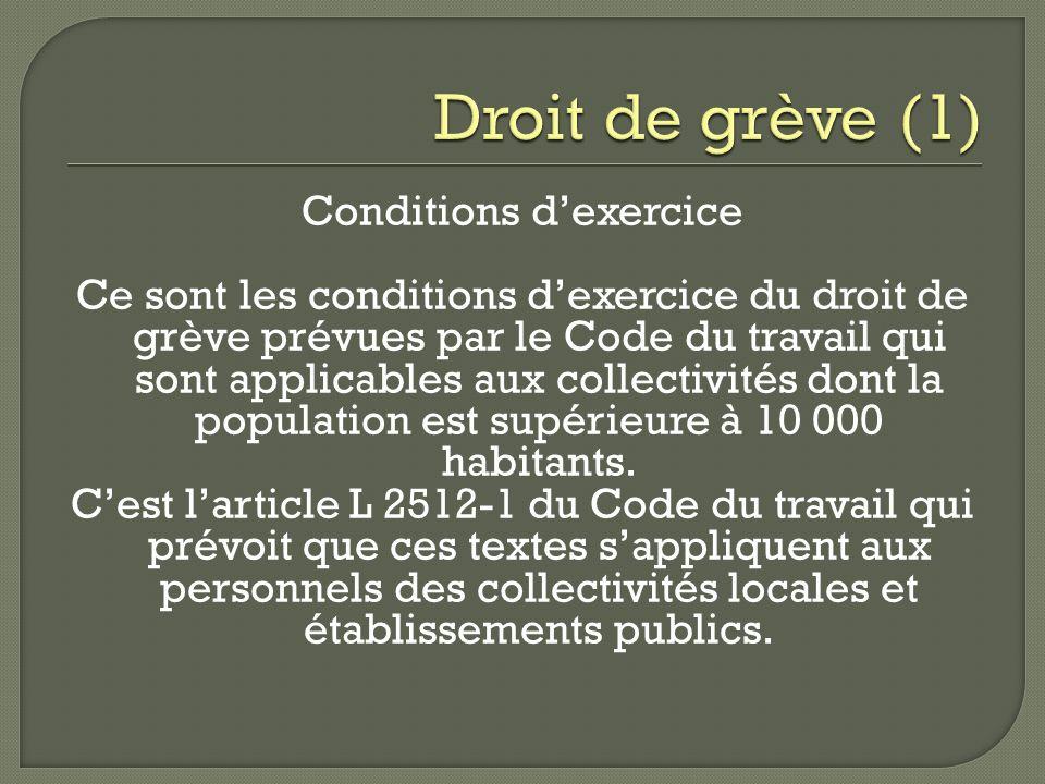 Conditions dexercice Ce sont les conditions dexercice du droit de grève prévues par le Code du travail qui sont applicables aux collectivités dont la