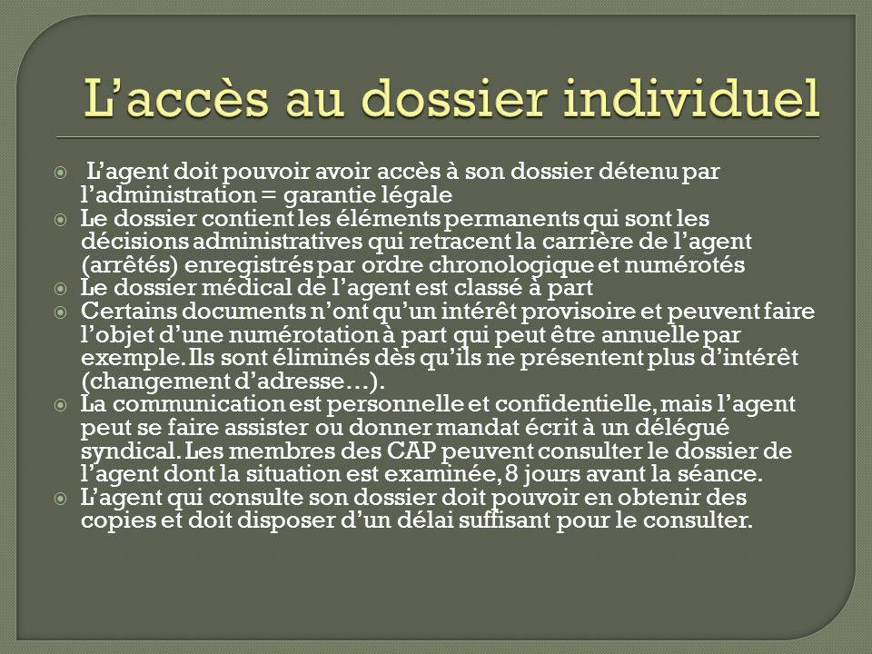 Lagent doit pouvoir avoir accès à son dossier détenu par ladministration = garantie légale Le dossier contient les éléments permanents qui sont les dé