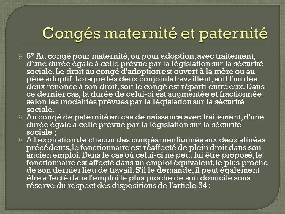 5° Au congé pour maternité, ou pour adoption, avec traitement, d'une durée égale à celle prévue par la législation sur la sécurité sociale. Le droit a