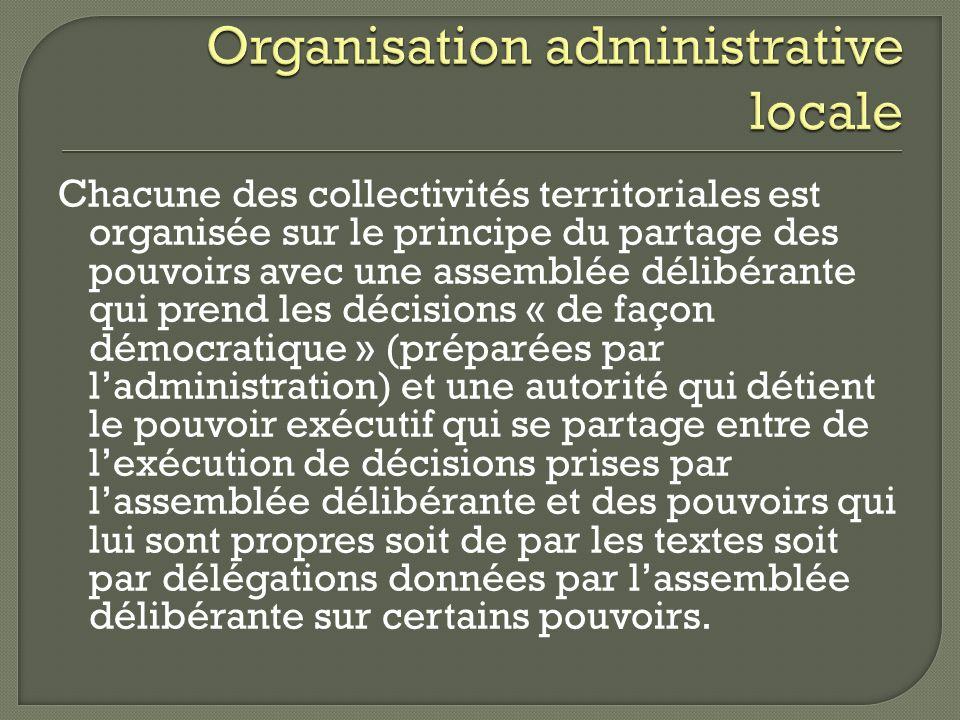Chacune des collectivités territoriales est organisée sur le principe du partage des pouvoirs avec une assemblée délibérante qui prend les décisions «