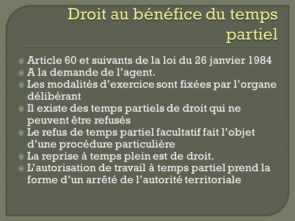 Article 60 et suivants de la loi du 26 janvier 1984 A la demande de lagent. Les modalités dexercice sont fixées par lorgane délibérant Il existe des t