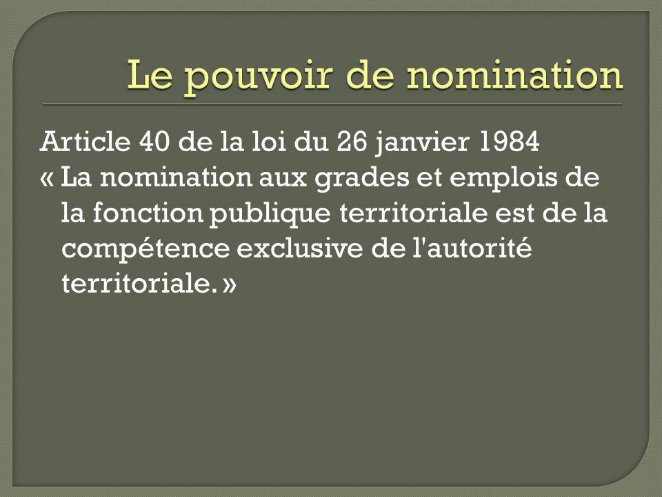 Article 40 de la loi du 26 janvier 1984 « La nomination aux grades et emplois de la fonction publique territoriale est de la compétence exclusive de l