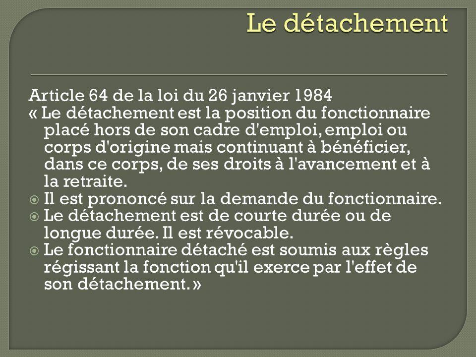 Article 64 de la loi du 26 janvier 1984 « Le détachement est la position du fonctionnaire placé hors de son cadre d'emploi, emploi ou corps d'origine