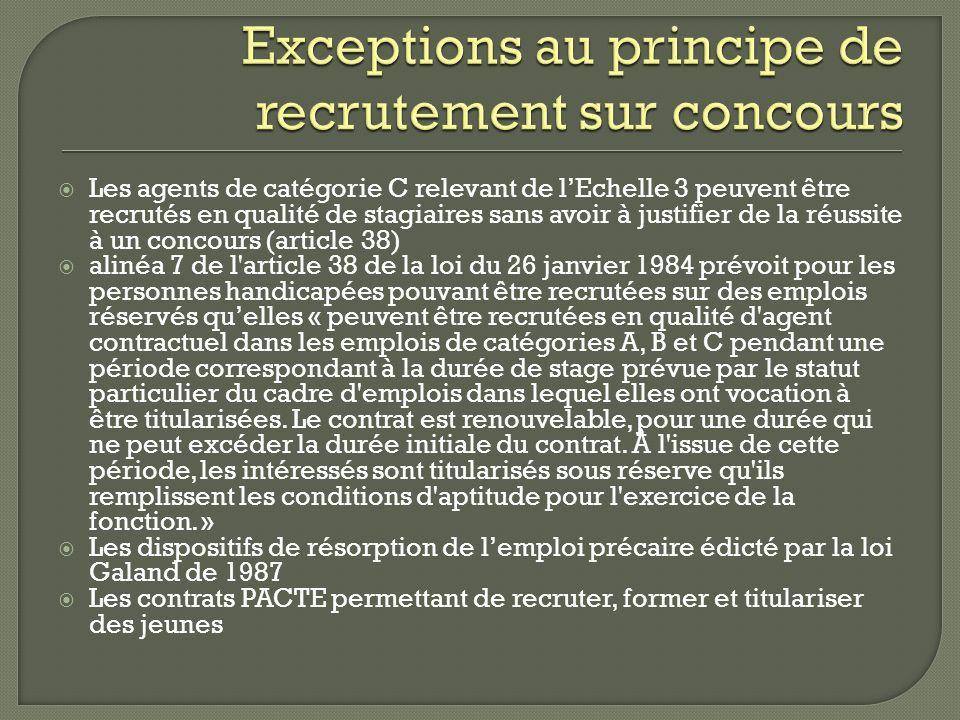 Les agents de catégorie C relevant de lEchelle 3 peuvent être recrutés en qualité de stagiaires sans avoir à justifier de la réussite à un concours (a