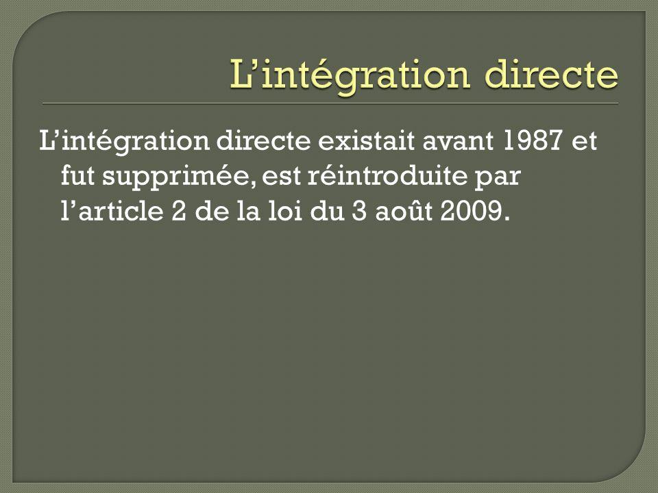 Lintégration directe existait avant 1987 et fut supprimée, est réintroduite par larticle 2 de la loi du 3 août 2009.