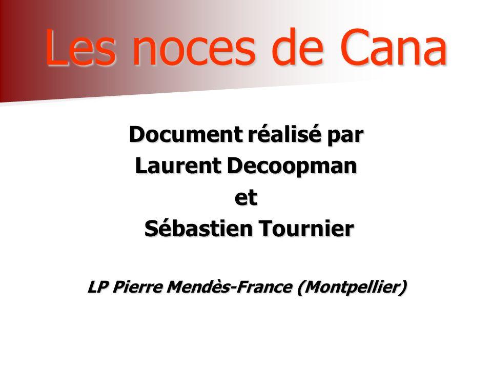 Les noces de Cana Document réalisé par Laurent Decoopman et Sébastien Tournier Sébastien Tournier LP Pierre Mendès-France (Montpellier)