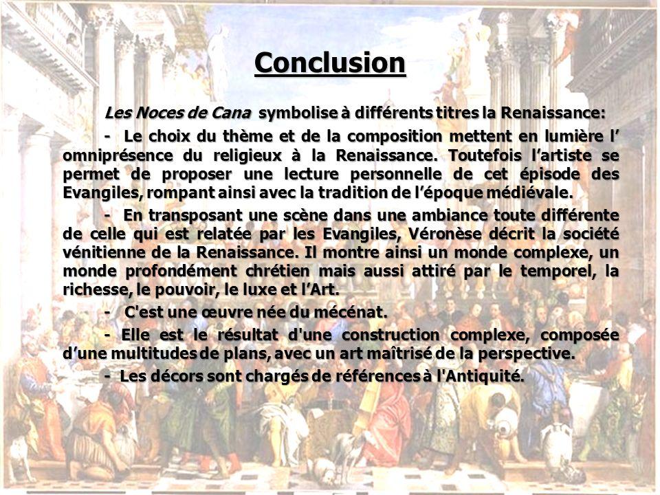 Conclusion Les Noces de Cana symbolise à différents titres la Renaissance: - Le choix du thème et de la composition mettent en lumière l omniprésence