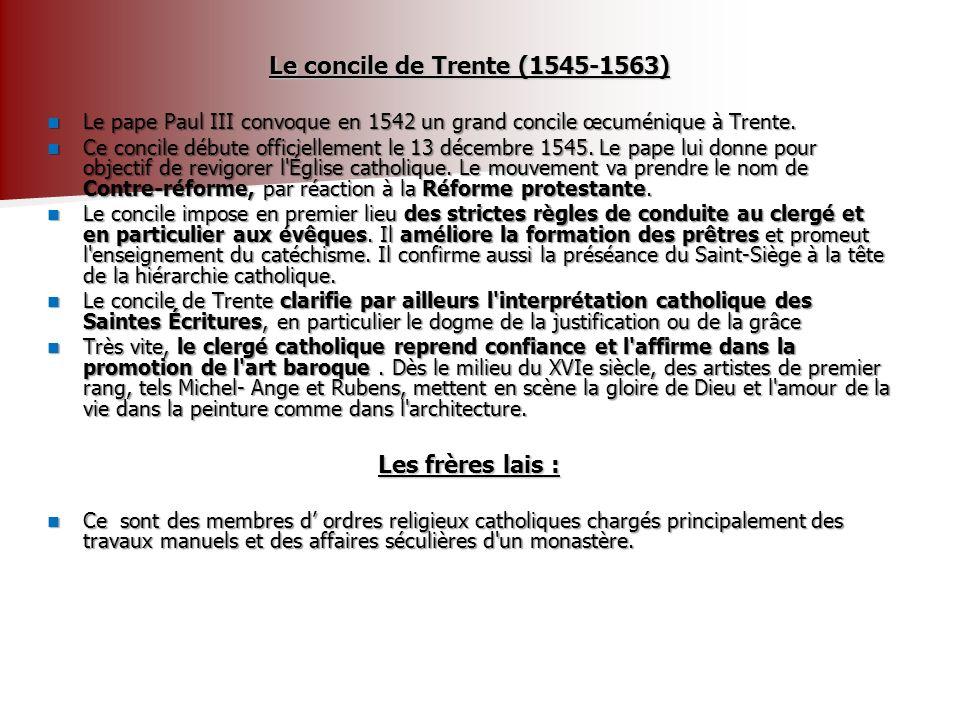 Le concile de Trente (1545-1563) Le pape Paul III convoque en 1542 un grand concile œcuménique à Trente. Le pape Paul III convoque en 1542 un grand co