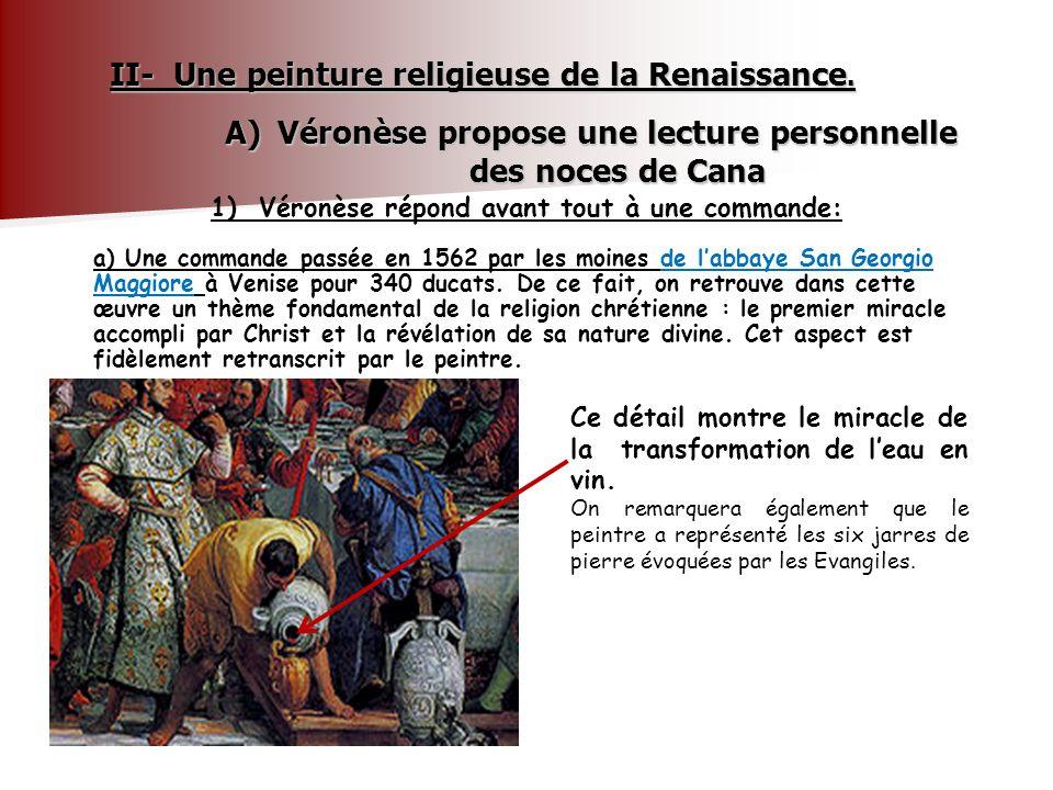 II- Une peinture religieuse de la Renaissance. A)Véronèse propose une lecture personnelle des noces de Cana 1) Véronèse répond avant tout à une comman