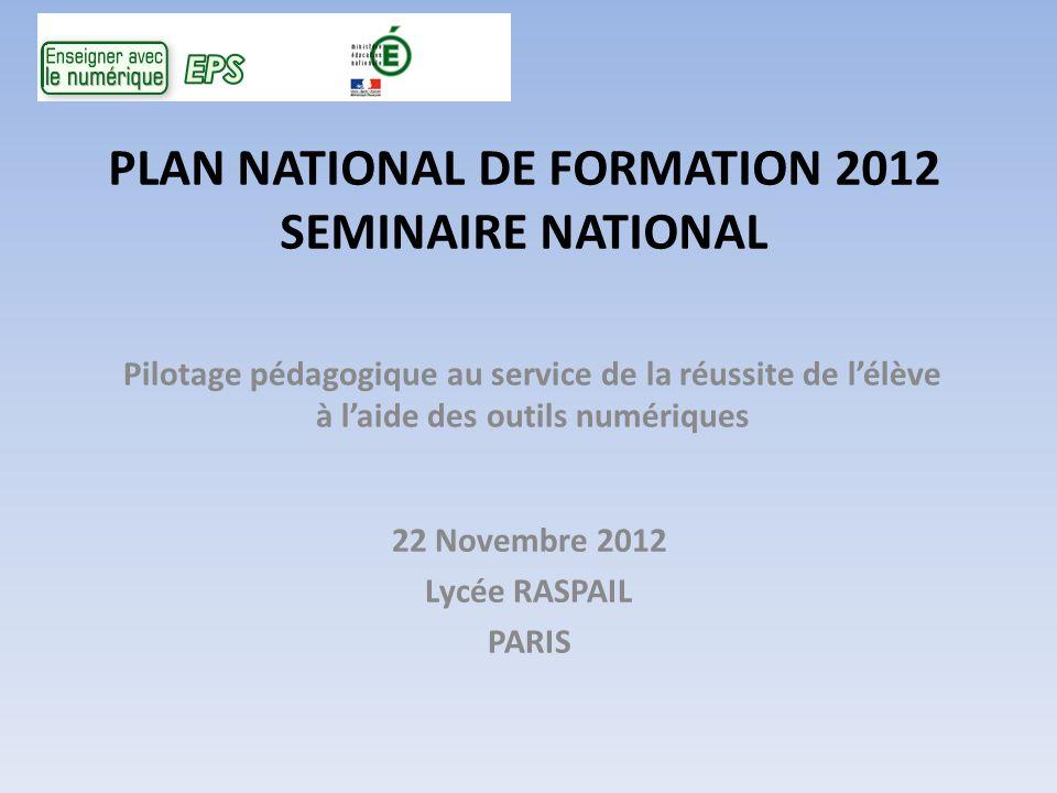 PLAN NATIONAL DE FORMATION 2012 SEMINAIRE NATIONAL 22 Novembre 2012 Lycée RASPAIL PARIS Pilotage pédagogique au service de la réussite de lélève à lai