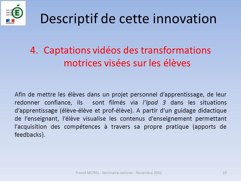 Descriptif de cette innovation 4.Captations vidéos des transformations motrices visées sur les élèves Afin de mettre les élèves dans un projet personn