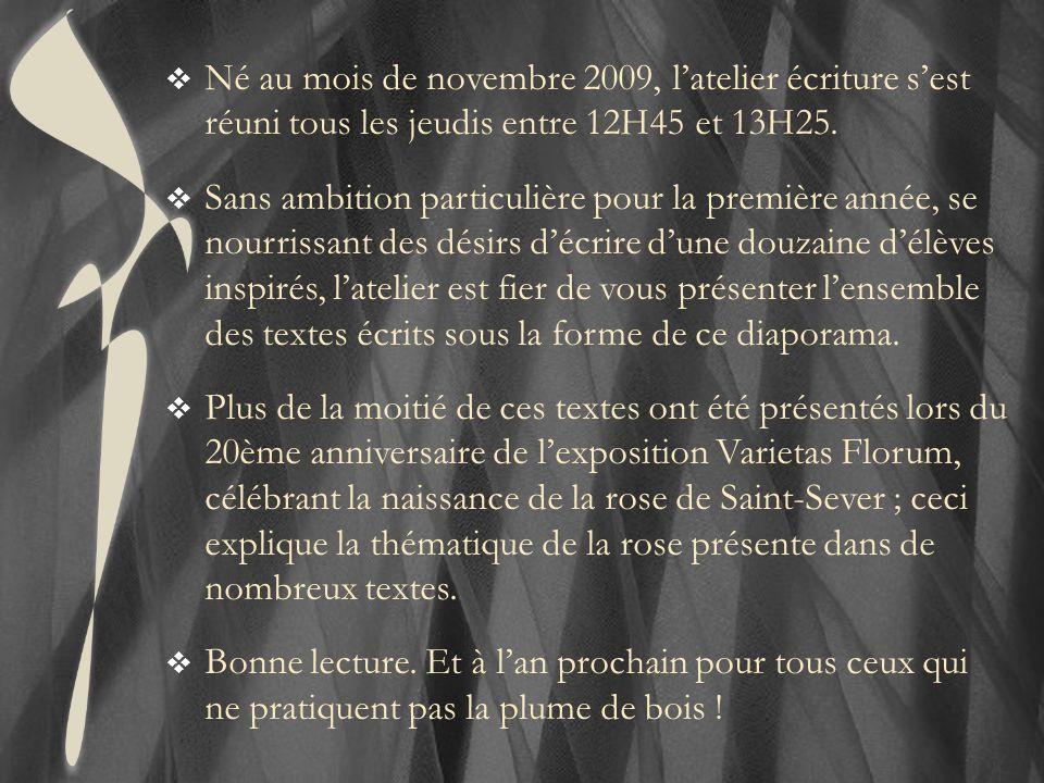 Né au mois de novembre 2009, latelier écriture sest réuni tous les jeudis entre 12H45 et 13H25. Sans ambition particulière pour la première année, se