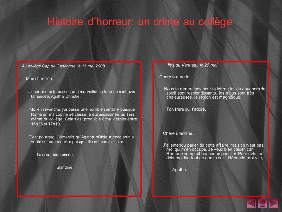Histoire dhorreur: un crime au collège Au collège Cap de Gascogne, le 16 mai 2008 Mon cher frère, Jespère que tu passes une merveilleuse lune de miel