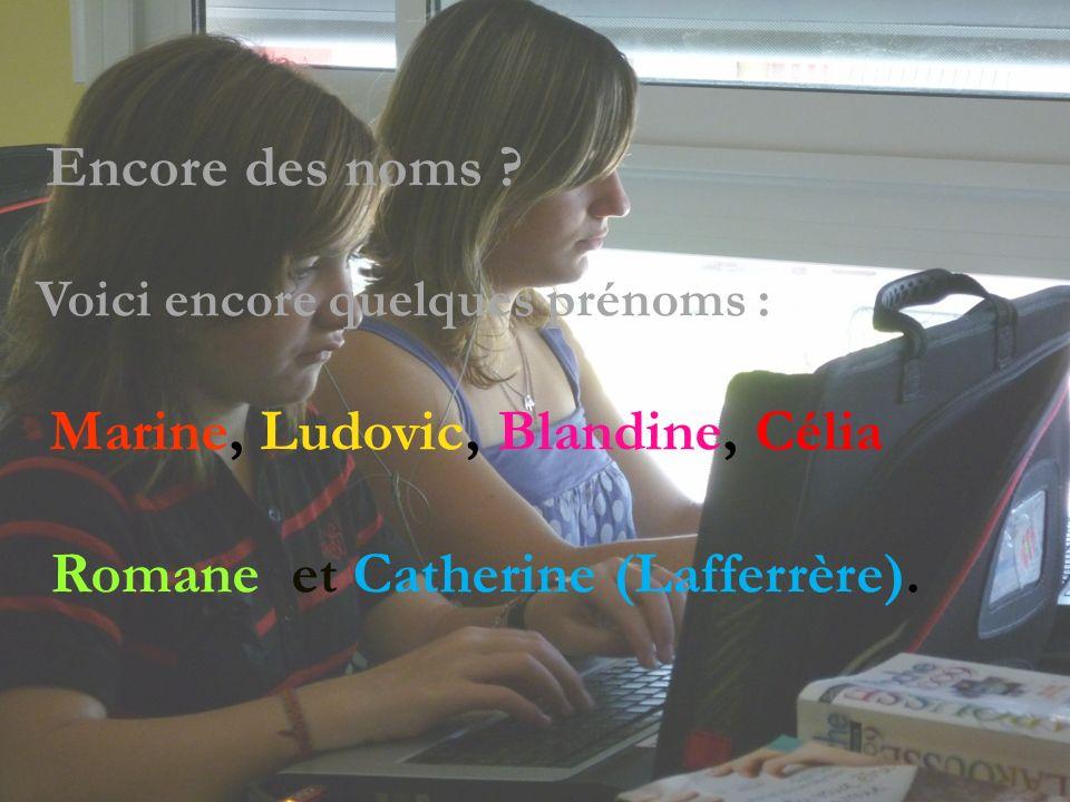 Encore des noms ? Voici encore quelques prénoms : Marine, Ludovic, Blandine, Célia Romane et Catherine (Lafferrère).