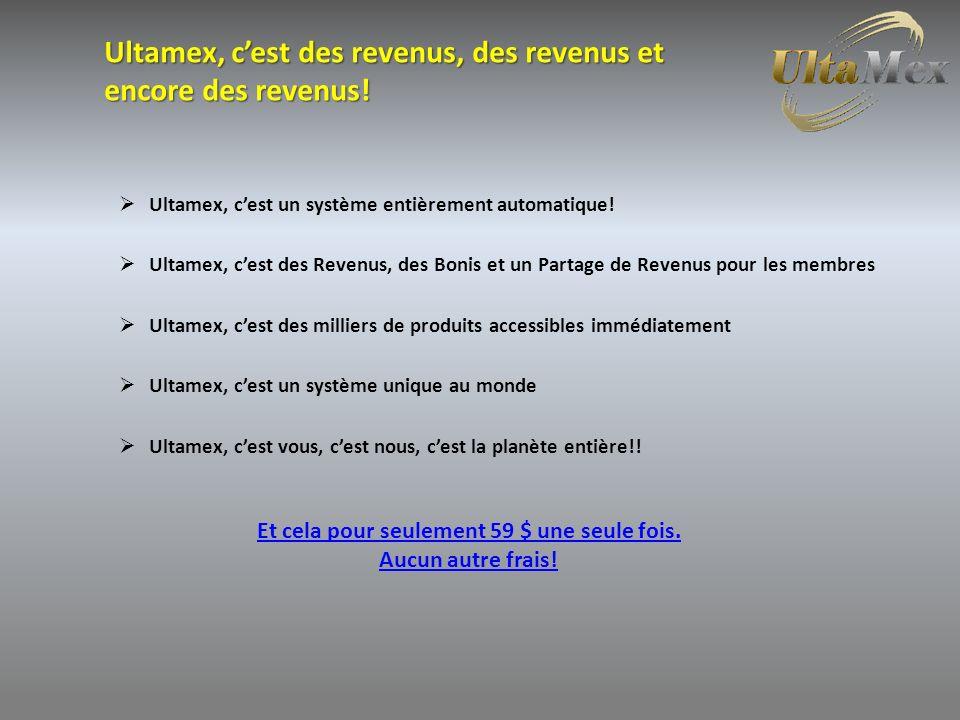 Ultamex, cest des revenus, des revenus et encore des revenus.