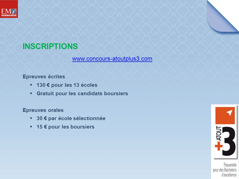 www.concours-atoutplus3.com Epreuves écrites 130 pour les 13 écoles Gratuit pour les candidats boursiers Epreuves orales 30 par école sélectionnée 15 pour les boursiers INSCRIPTIONS