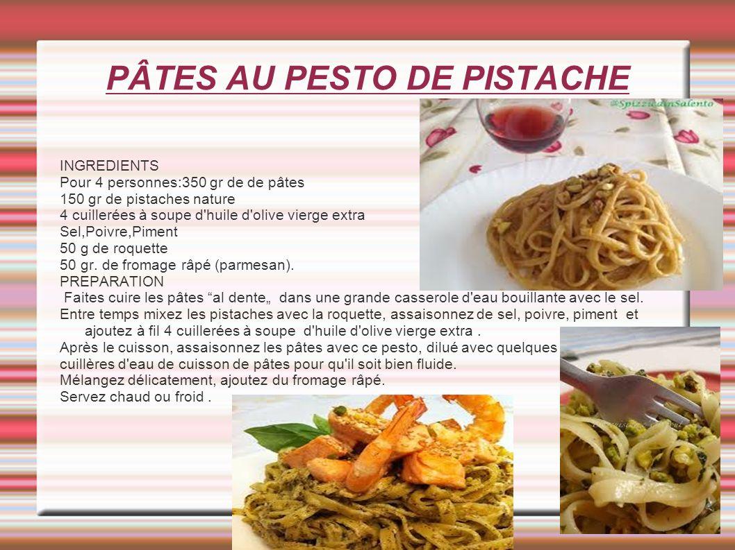 PÂTES AU PESTO DE PISTACHE INGREDIENTS Pour 4 personnes:350 gr de de pâtes 150 gr de pistaches nature 4 cuillerées à soupe d'huile d'olive vierge extr