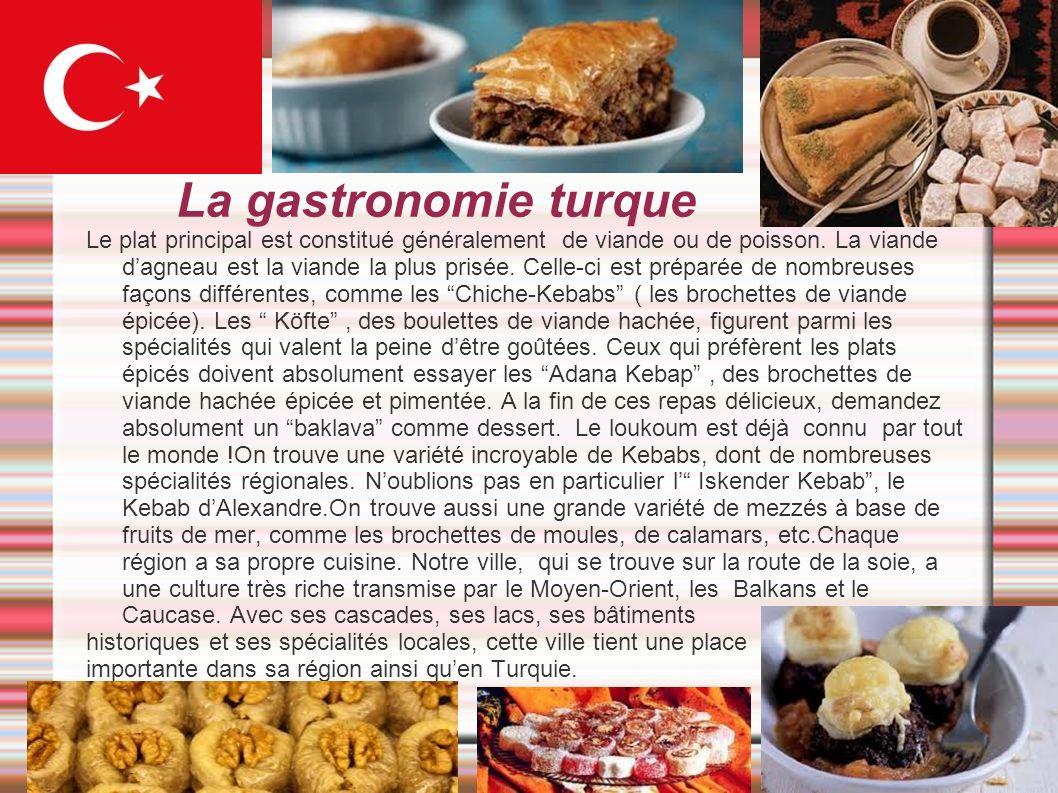 La gastronomie turque Le plat principal est constitué généralement de viande ou de poisson. La viande dagneau est la viande la plus prisée. Celle-ci e