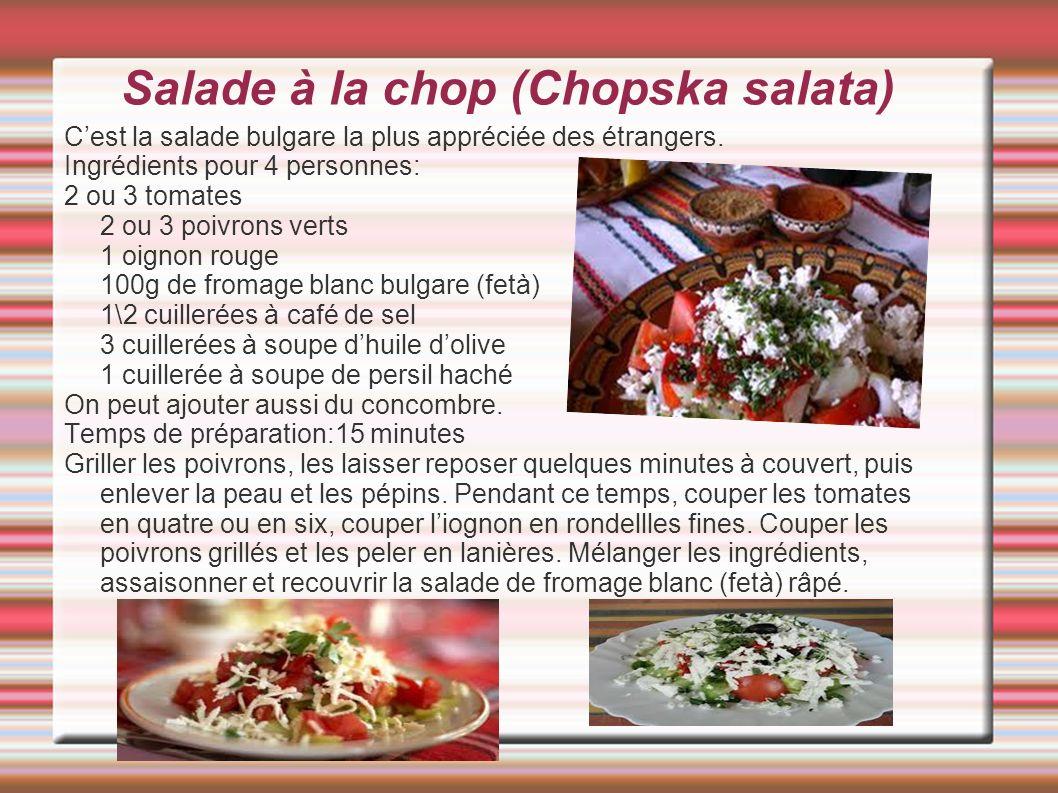 Salade à la chop (Chopska salata) Cest la salade bulgare la plus appréciée des étrangers. Ingrédients pour 4 personnes: 2 ou 3 tomates 2 ou 3 poivrons