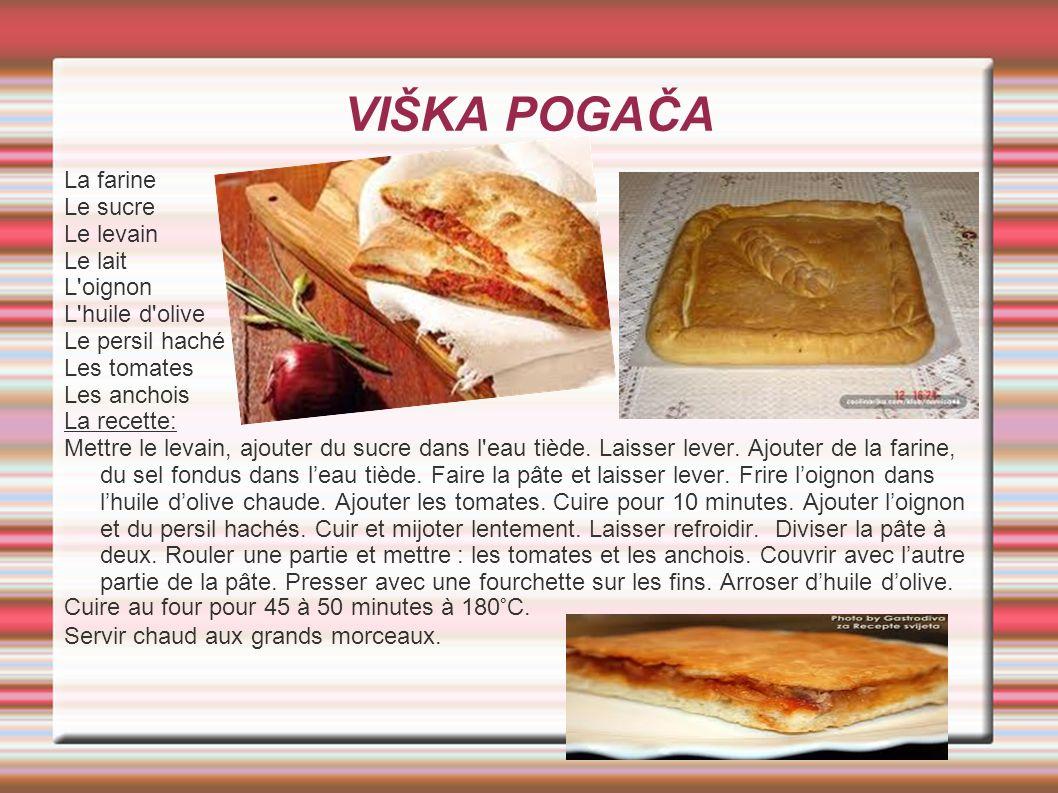 VIŠKA POGAČA La farine Le sucre Le levain Le lait L'oignon L'huile d'olive Le persil haché Les tomates Les anchois La recette: Mettre le levain, ajout