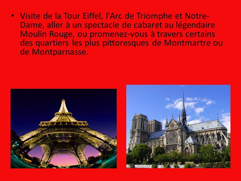 Visite de la Tour Eiffel, l Arc de Triomphe et Notre- Dame, aller à un spectacle de cabaret au légendaire Moulin Rouge, ou promenez-vous à travers certains des quartiers les plus pittoresques de Montmartre ou de Montparnasse.