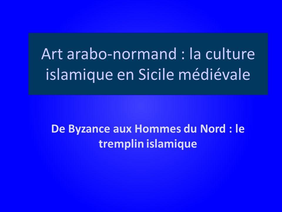 Art arabo-normand : la culture islamique en Sicile médiévale De Byzance aux Hommes du Nord : le tremplin islamique