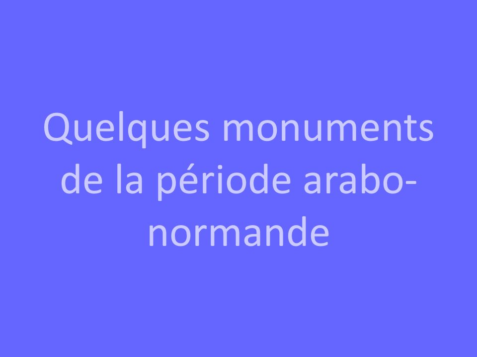 Quelques monuments de la période arabo- normande