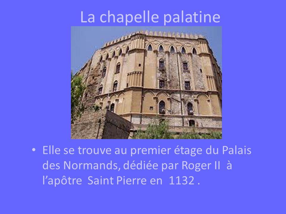 La chapelle palatine Elle se trouve au premier étage du Palais des Normands, dédiée par Roger II à lapôtre Saint Pierre en 1132.
