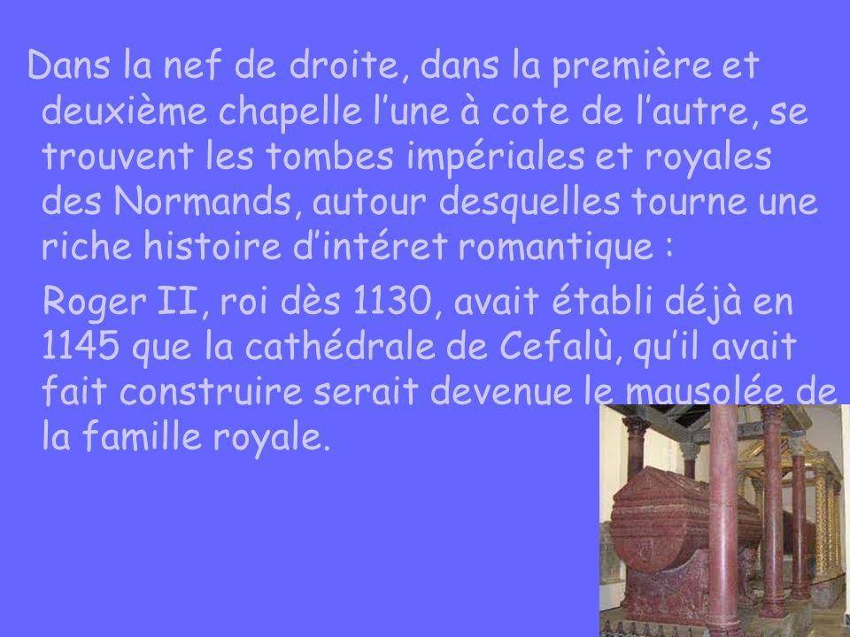 Dans la nef de droite, dans la première et deuxième chapelle lune à cote de lautre, se trouvent les tombes impériales et royales des Normands, autour