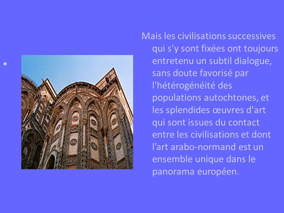 Quantité de monuments dus à Roger II ou à Guillaume II sont rehaussés de ces savantes symbioses, et les chroniqueurs du temps n ont pas de mots assez vibrants pour décrire la magnificence des palais et des maisons de plaisance, la luxuriance des jardins, le raffinement des marbres et la rutilance des mosaïques : les rois normands y vivent en émirs…
