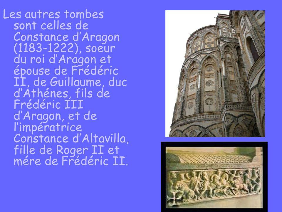 Les autres tombes sont celles de Constance dAragon (1183-1222), soeur du roi dAragon et épouse de Frédéric II, de Guillaume, duc dAthénes, fils de Fré