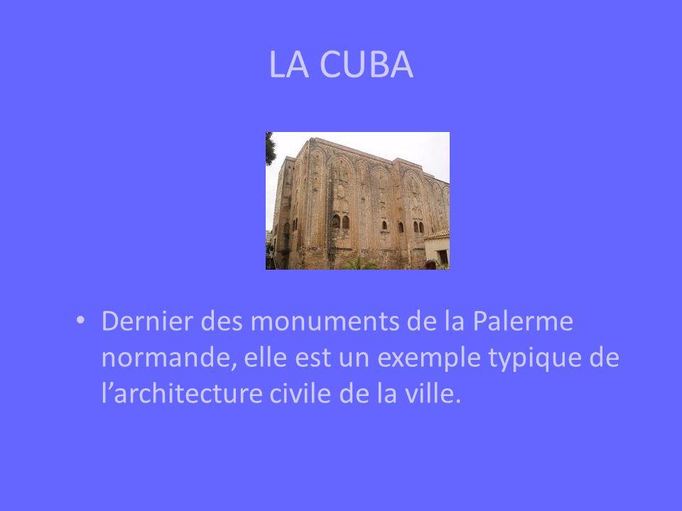 LA CUBA Dernier des monuments de la Palerme normande, elle est un exemple typique de larchitecture civile de la ville.