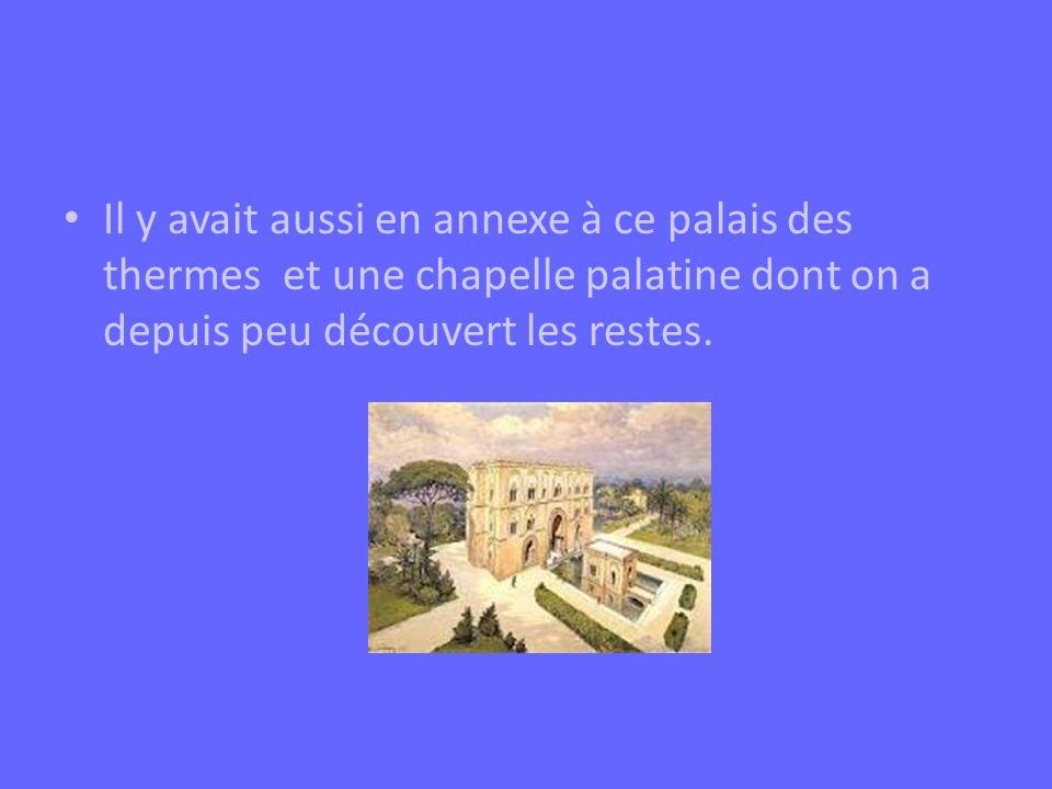 Il y avait aussi en annexe à ce palais des thermes et une chapelle palatine dont on a depuis peu découvert les restes.