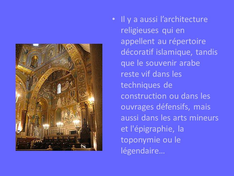 Il y a aussi larchitecture religieuses qui en appellent au répertoire décoratif islamique, tandis que le souvenir arabe reste vif dans les techniques