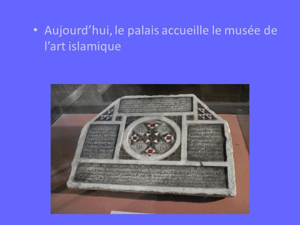 Aujourdhui, le palais accueille le musée de lart islamique