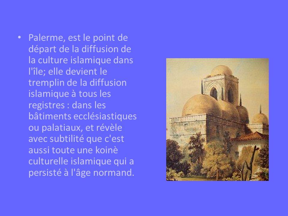 Palerme, est le point de départ de la diffusion de la culture islamique dans l'île; elle devient le tremplin de la diffusion islamique à tous les regi