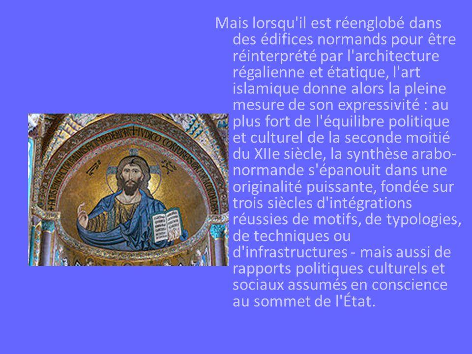 Mais lorsqu'il est réenglobé dans des édifices normands pour être réinterprété par l'architecture régalienne et étatique, l'art islamique donne alors