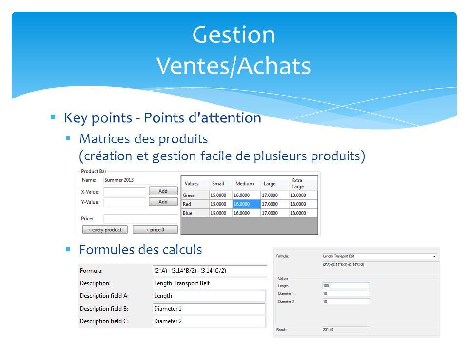 Key points - Points d'attention Matrices des produits (création et gestion facile de plusieurs produits) Formules des calculs Gestion Ventes/Achats