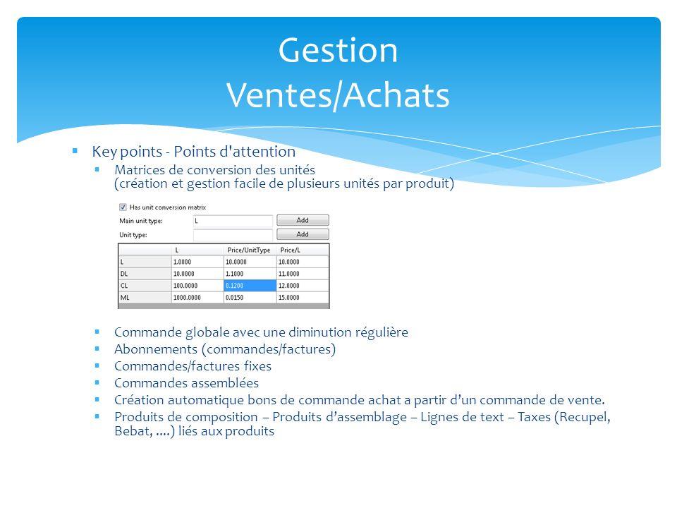 Key points - Points d'attention Matrices de conversion des unités (création et gestion facile de plusieurs unités par produit) Commande globale avec u