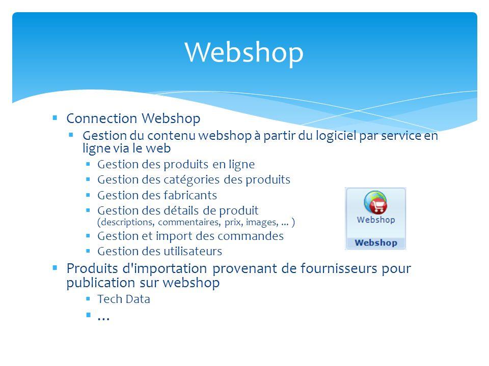 Connection Webshop Gestion du contenu webshop à partir du logiciel par service en ligne via le web Gestion des produits en ligne Gestion des catégories des produits Gestion des fabricants Gestion des détails de produit (descriptions, commentaires, prix, images,...