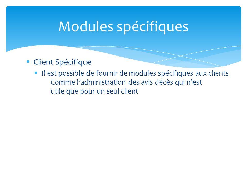 Client Spécifique Il est possible de fournir de modules spécifiques aux clients Comme ladministration des avis décès qui nest utile que pour un seul client Modules spécifiques