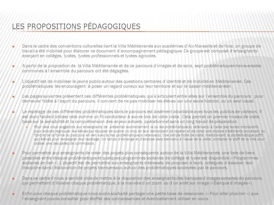Dans le cadre des conventions culturelles liant la Villa Méditerranée aux académies dAix-Marseille et de Nice, un groupe de travail a été mobilisé pour élaborer ce document daccompagnement pédagogique.