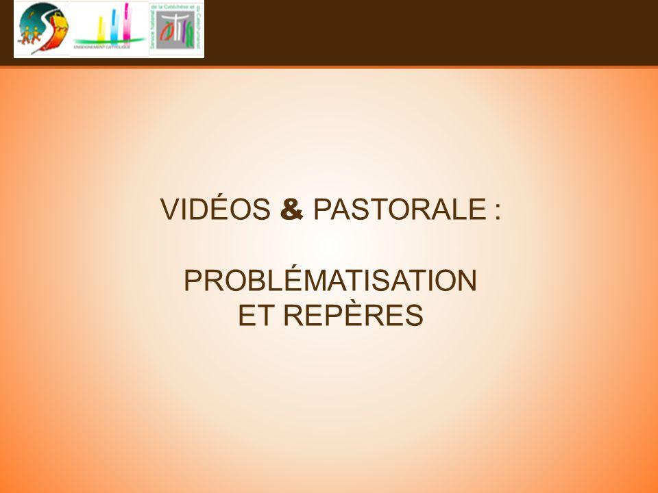 VIDÉOS & PASTORALE : PROBLÉMATISATION ET REPÈRES