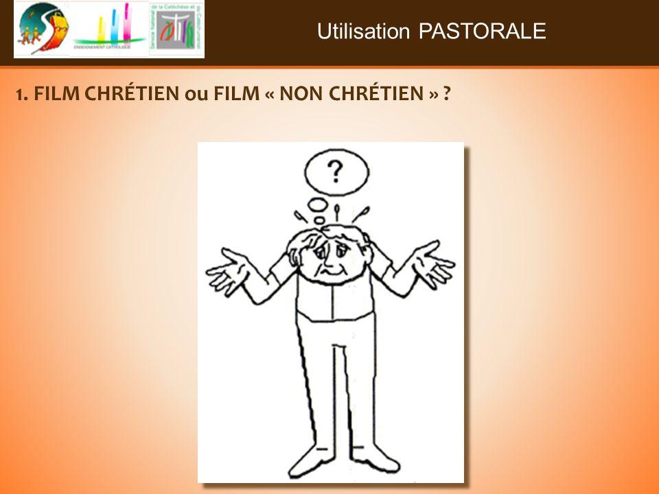 Utilisation PASTORALE 1. FILM CHRÉTIEN ou FILM « NON CHRÉTIEN »