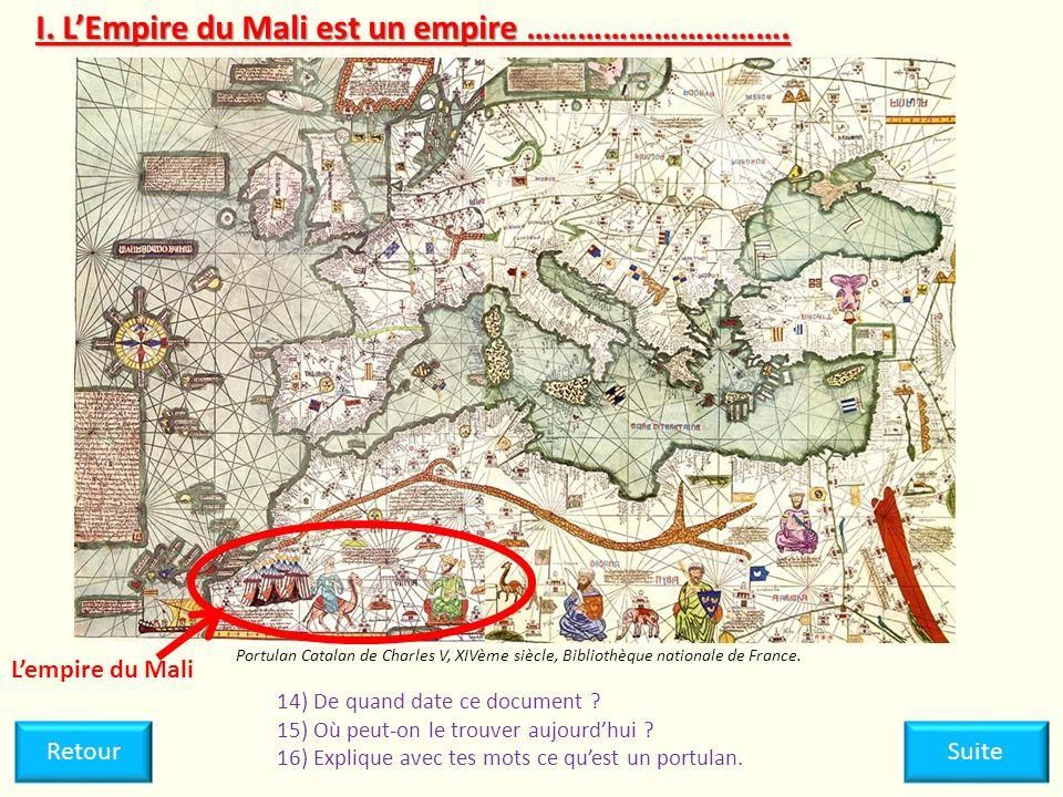I. LEmpire du Mali est un empire …………………………. Portulan Catalan de Charles V, XIVème siècle, Bibliothèque nationale de France. 14) De quand date ce docu