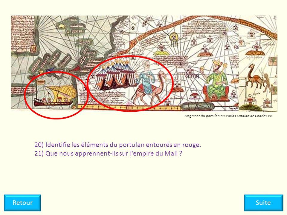 20) Identifie les éléments du portulan entourés en rouge. 21) Que nous apprennent-ils sur lempire du Mali ? SuiteRetour Fragment du portulan ou «Atlas