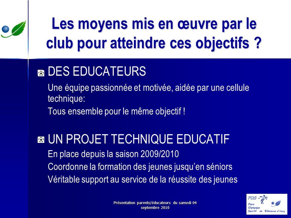 Présentation parents/éducateurs du samedi 04 septembre 2010 Les moyens mis en œuvre par le club pour atteindre ces objectifs ? DES EDUCATEURS Une équi