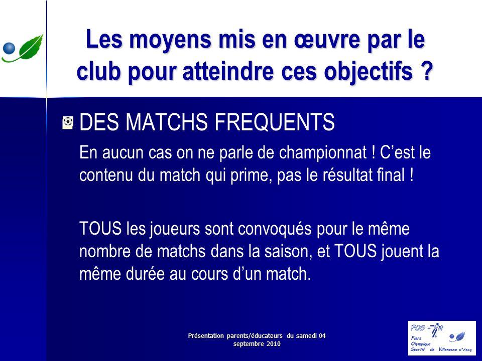 Présentation parents/éducateurs du samedi 04 septembre 2010 Les moyens mis en œuvre par le club pour atteindre ces objectifs ? DES MATCHS FREQUENTS En