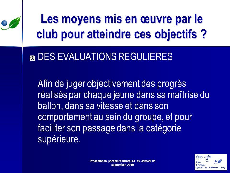 Présentation parents/éducateurs du samedi 04 septembre 2010 Les moyens mis en œuvre par le club pour atteindre ces objectifs ? DES EVALUATIONS REGULIE